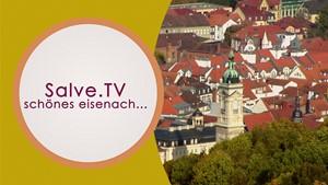 SALVE.TV - WUNDERSCHÖNES EISENACH