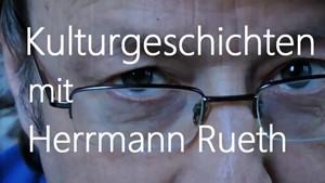 Kulturgeschichten mit Herrmann Rueth
