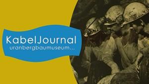 KABELJOURNAL - Uranbergbaumuseum